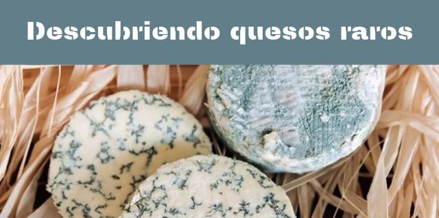 Descubriendo quesos raros